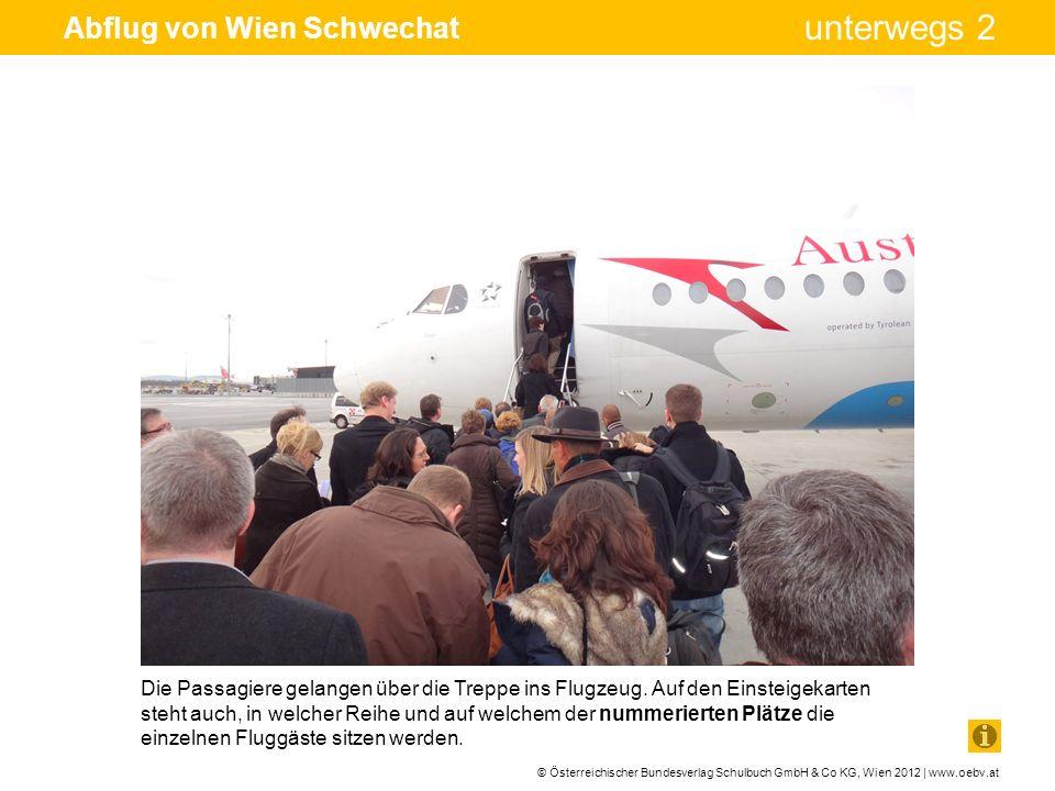© Österreichischer Bundesverlag Schulbuch GmbH & Co KG, Wien 2012 | www.oebv.at unterwegs 2 Abflug von Wien Schwechat Die Passagiere gelangen über die