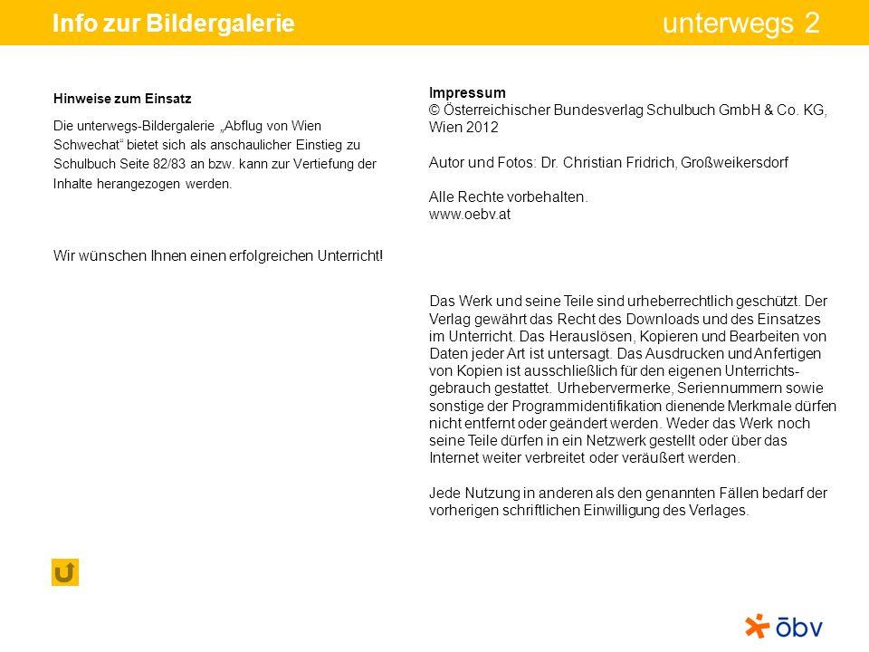 © Österreichischer Bundesverlag Schulbuch GmbH & Co KG, Wien 2012 | www.oebv.at unterwegs 2 Info zur Bildergalerie Impressum © Österreichischer Bundes
