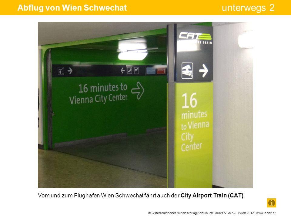 © Österreichischer Bundesverlag Schulbuch GmbH & Co KG, Wien 2012 | www.oebv.at unterwegs 2 Abflug von Wien Schwechat Vom und zum Flughafen Wien Schwe