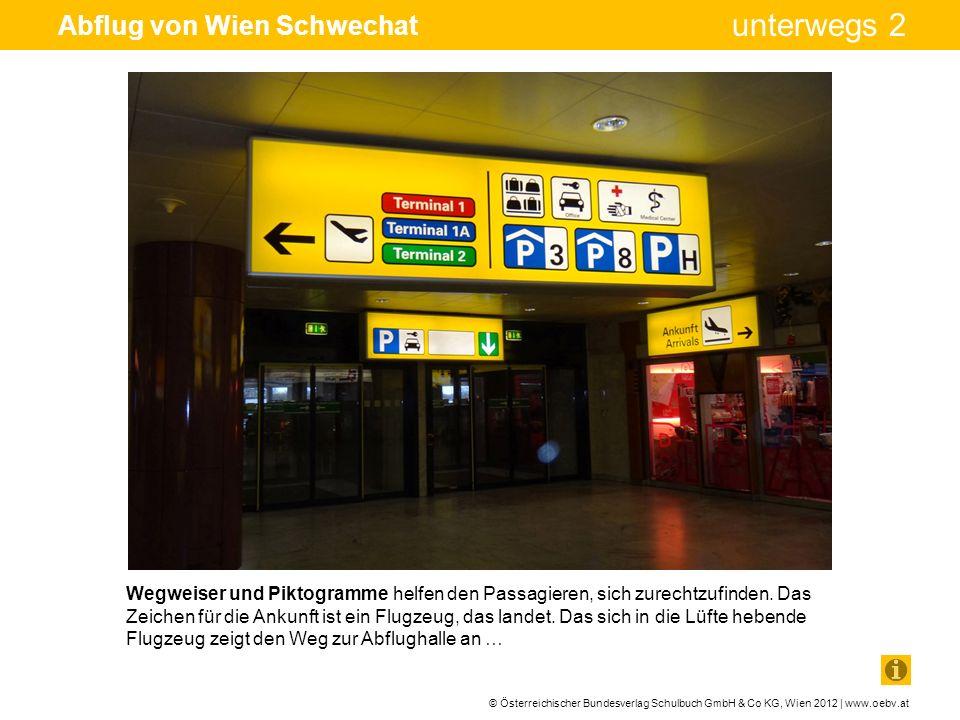 © Österreichischer Bundesverlag Schulbuch GmbH & Co KG, Wien 2012 | www.oebv.at unterwegs 2 Abflug von Wien Schwechat Wegweiser und Piktogramme helfen