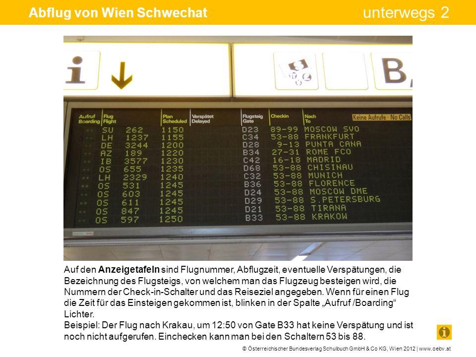 © Österreichischer Bundesverlag Schulbuch GmbH & Co KG, Wien 2012 | www.oebv.at unterwegs 2 Abflug von Wien Schwechat Auf den Anzeigetafeln sind Flugn