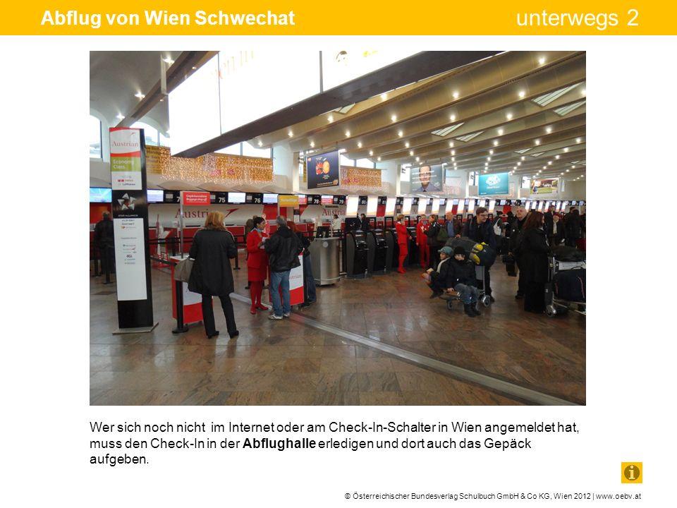© Österreichischer Bundesverlag Schulbuch GmbH & Co KG, Wien 2012 | www.oebv.at unterwegs 2 Abflug von Wien Schwechat Wer sich noch nicht im Internet