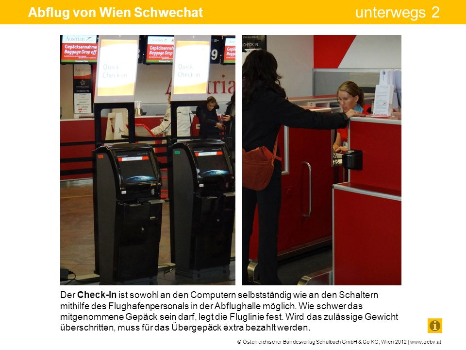 © Österreichischer Bundesverlag Schulbuch GmbH & Co KG, Wien 2012 | www.oebv.at unterwegs 2 Abflug von Wien Schwechat Der Check-In ist sowohl an den C