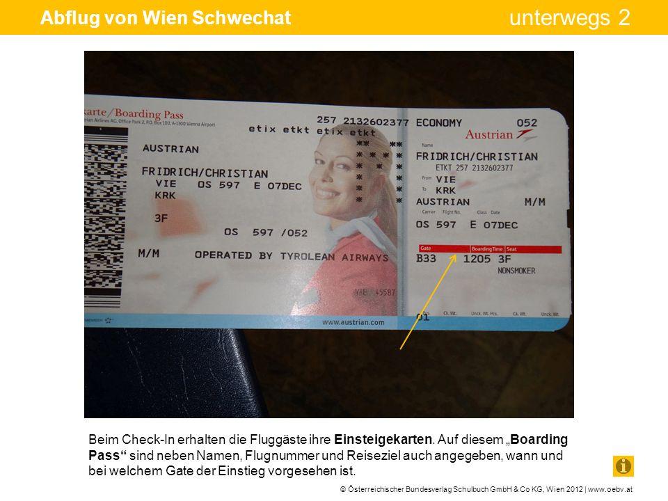 © Österreichischer Bundesverlag Schulbuch GmbH & Co KG, Wien 2012 | www.oebv.at unterwegs 2 Abflug von Wien Schwechat Beim Check-In erhalten die Flugg