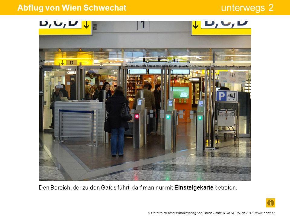 © Österreichischer Bundesverlag Schulbuch GmbH & Co KG, Wien 2012 | www.oebv.at unterwegs 2 Abflug von Wien Schwechat Den Bereich, der zu den Gates fü