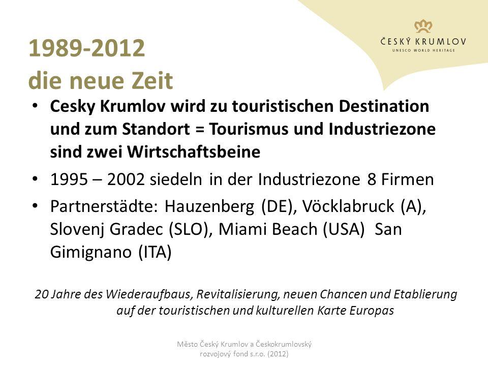 1989-2012 die neue Zeit Cesky Krumlov wird zu touristischen Destination und zum Standort = Tourismus und Industriezone sind zwei Wirtschaftsbeine 1995