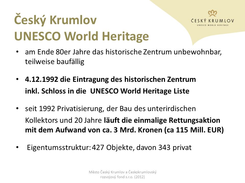 Český Krumlov UNESCO World Heritage am Ende 80er Jahre das historische Zentrum unbewohnbar, teilweise baufällig 4.12.1992 die Eintragung des historisc