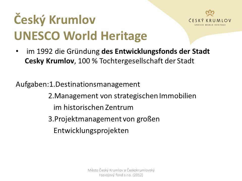 Český Krumlov UNESCO World Heritage im 1992 die Gründung des Entwicklungsfonds der Stadt Cesky Krumlov, 100 % Tochtergesellschaft der Stadt Aufgaben:1