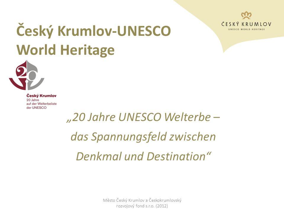 Český Krumlov-UNESCO World Heritage 20 Jahre UNESCO Welterbe – das Spannungsfeld zwischen Denkmal und Destination Město Český Krumlov a Českokrumlovsk