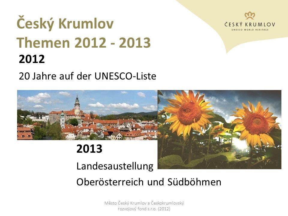 Český Krumlov Themen 2012 - 2013 2012 20 Jahre auf der UNESCO-Liste 2013 Landesaustellung Oberösterreich und Südböhmen Město Český Krumlov a Českokrum