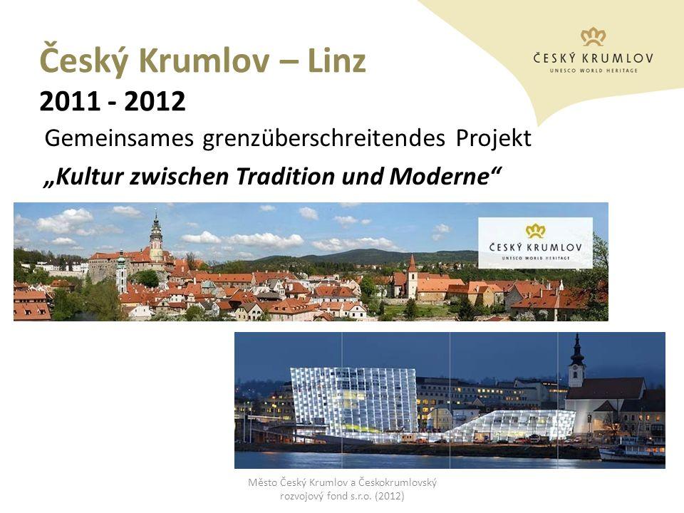 Český Krumlov – Linz 2011 - 2012 Gemeinsames grenzüberschreitendes Projekt Kultur zwischen Tradition und Moderne Město Český Krumlov a Českokrumlovský
