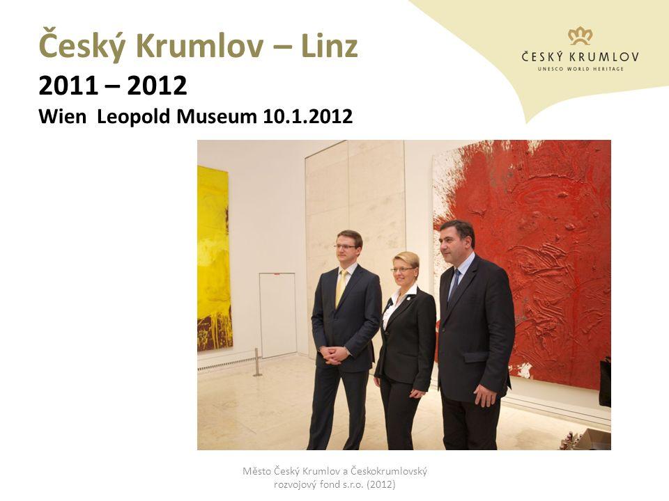 Český Krumlov – Linz 2011 – 2012 Wien Leopold Museum 10.1.2012 Město Český Krumlov a Českokrumlovský rozvojový fond s.r.o. (2012)