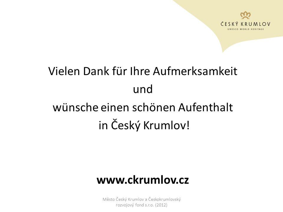 Vielen Dank für Ihre Aufmerksamkeit und wünsche einen schönen Aufenthalt in Český Krumlov! www.ckrumlov.cz Město Český Krumlov a Českokrumlovský rozvo