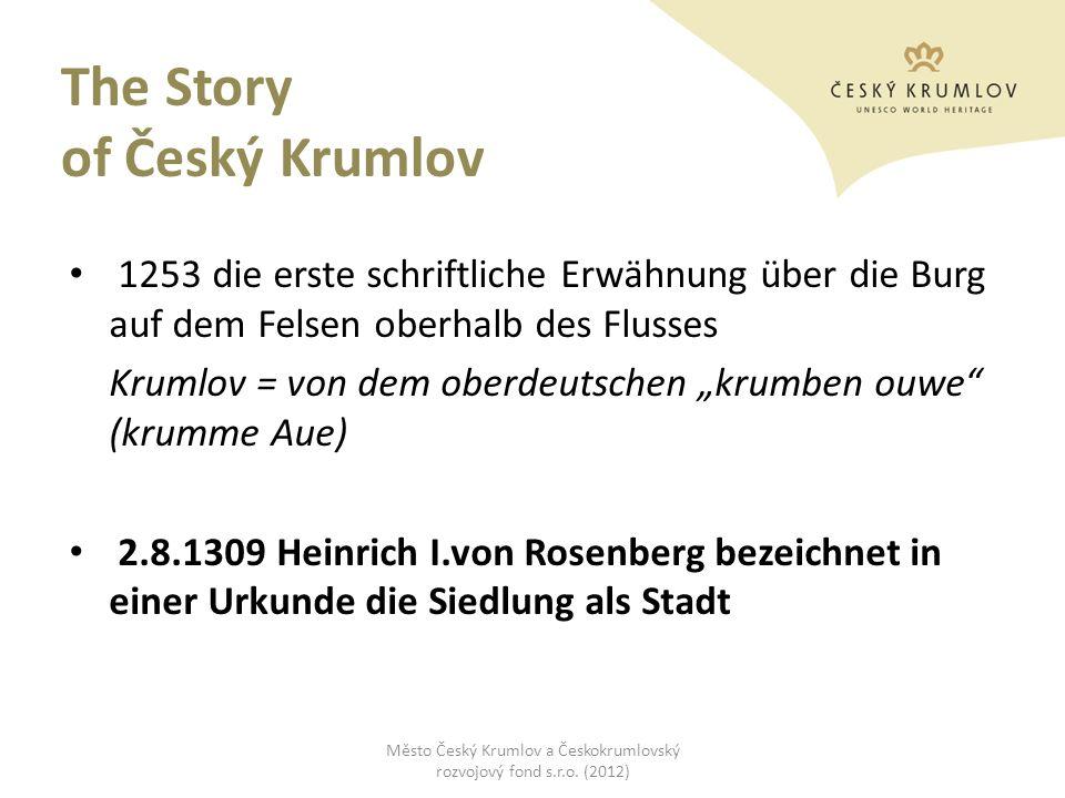 The Story of Český Krumlov 1253 die erste schriftliche Erwähnung über die Burg auf dem Felsen oberhalb des Flusses Krumlov = von dem oberdeutschen kru