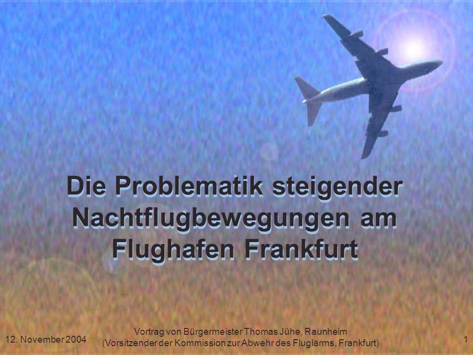 Vortrag von Bürgermeister Thomas Jühe, Raunheim (Vorsitzender der Kommission zur Abwehr des Fluglärms, Frankfurt) 12. November 20041 Die Problematik s