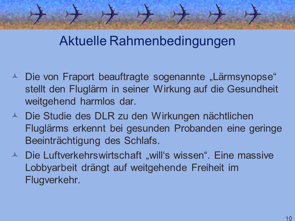 10 Aktuelle Rahmenbedingungen Die von Fraport beauftragte sogenannte Lärmsynopse stellt den Fluglärm in seiner Wirkung auf die Gesundheit weitgehend h