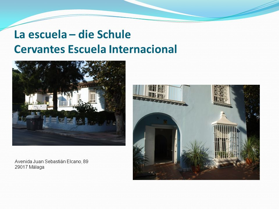 La escuela – die Schule Cervantes Escuela Internacional Avenida Juan Sebastián Elcano, 89 29017 Málaga