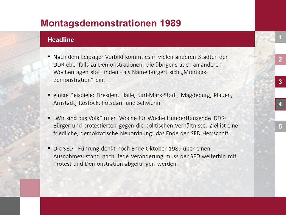 1 2 3 4 5 Montagsdemonstrationen 1989 Headline Nach dem Leipziger Vorbild kommt es in vielen anderen Städten der DDR ebenfalls zu Demonstrationen, die