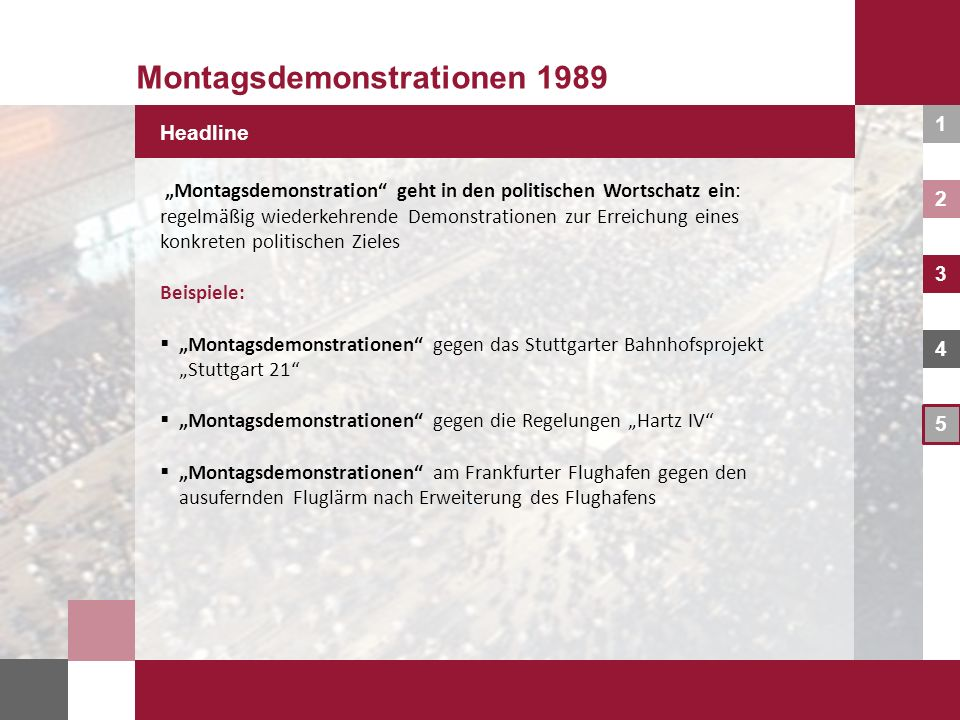 1 2 3 4 5 Montagsdemonstrationen 1989 Headline Montagsdemonstration geht in den politischen Wortschatz ein: regelmäßig wiederkehrende Demonstrationen