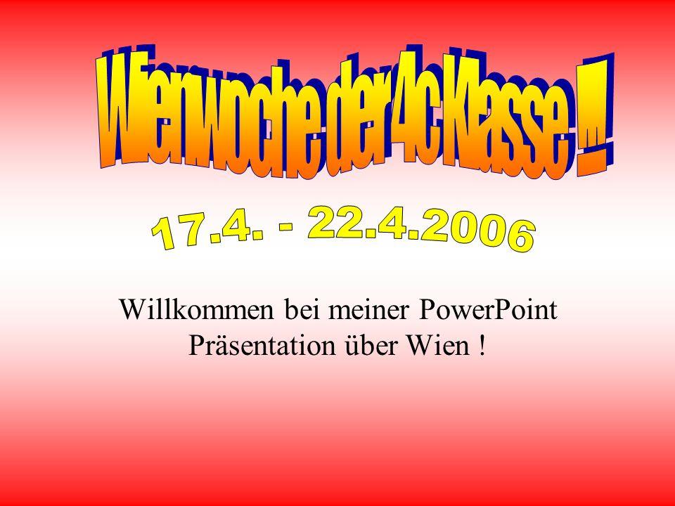 Willkommen bei meiner PowerPoint Präsentation über Wien !