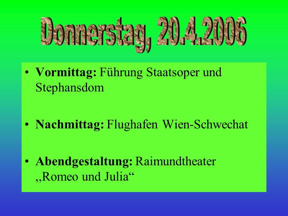 Vormittag: Führung Staatsoper und Stephansdom Nachmittag: Flughafen Wien-Schwechat Abendgestaltung: Raimundtheater,,Romeo und Julia