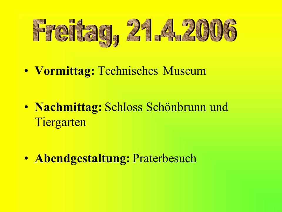 Vormittag: Technisches Museum Nachmittag: Schloss Schönbrunn und Tiergarten Abendgestaltung: Praterbesuch