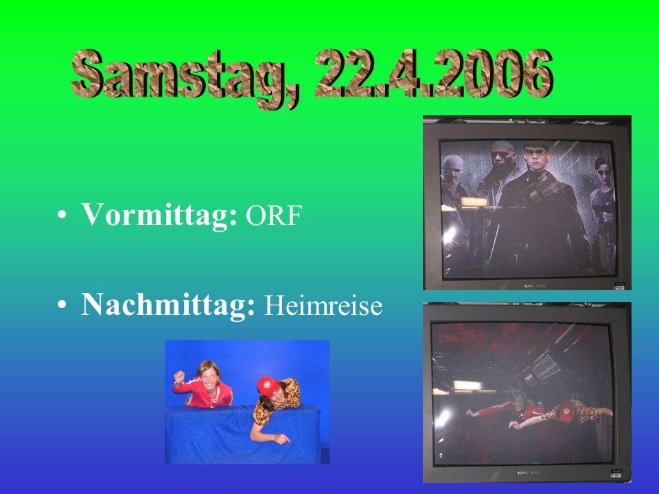 Vormittag: ORF Nachmittag: Heimreise