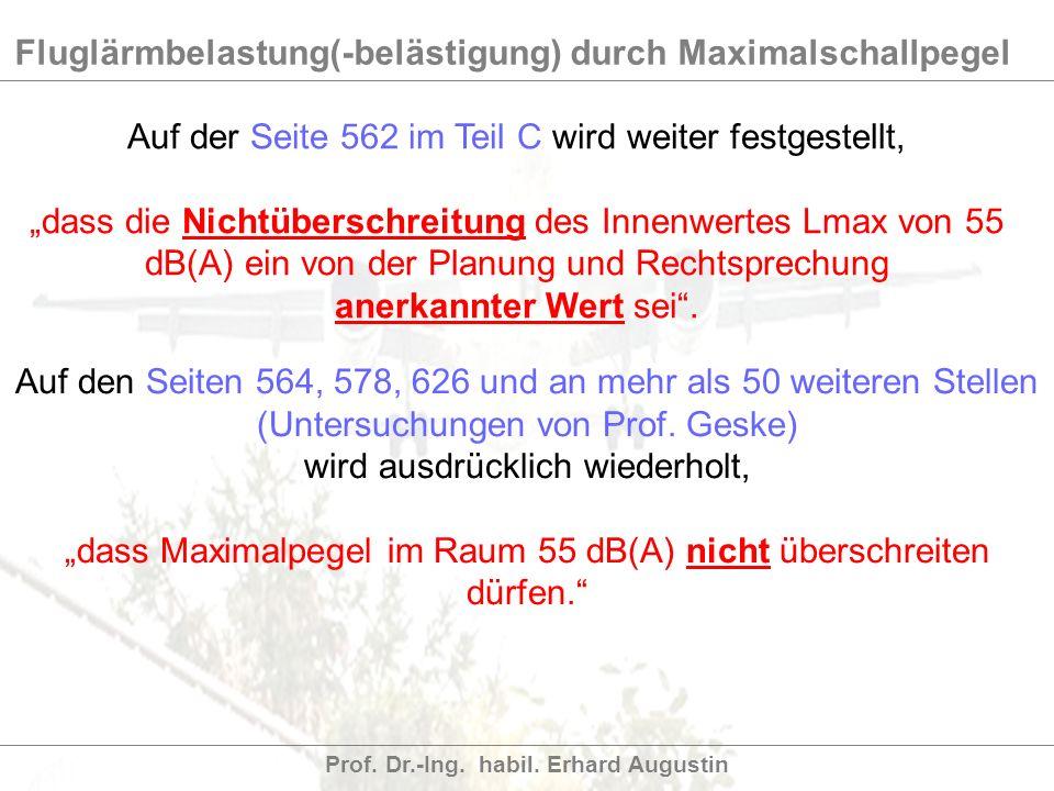 Fluglärmbelastung(-belästigung) durch Maximalschallpegel Prof. Dr.-Ing. habil. Erhard Augustin Auf der Seite 562 im Teil C wird weiter festgestellt, d