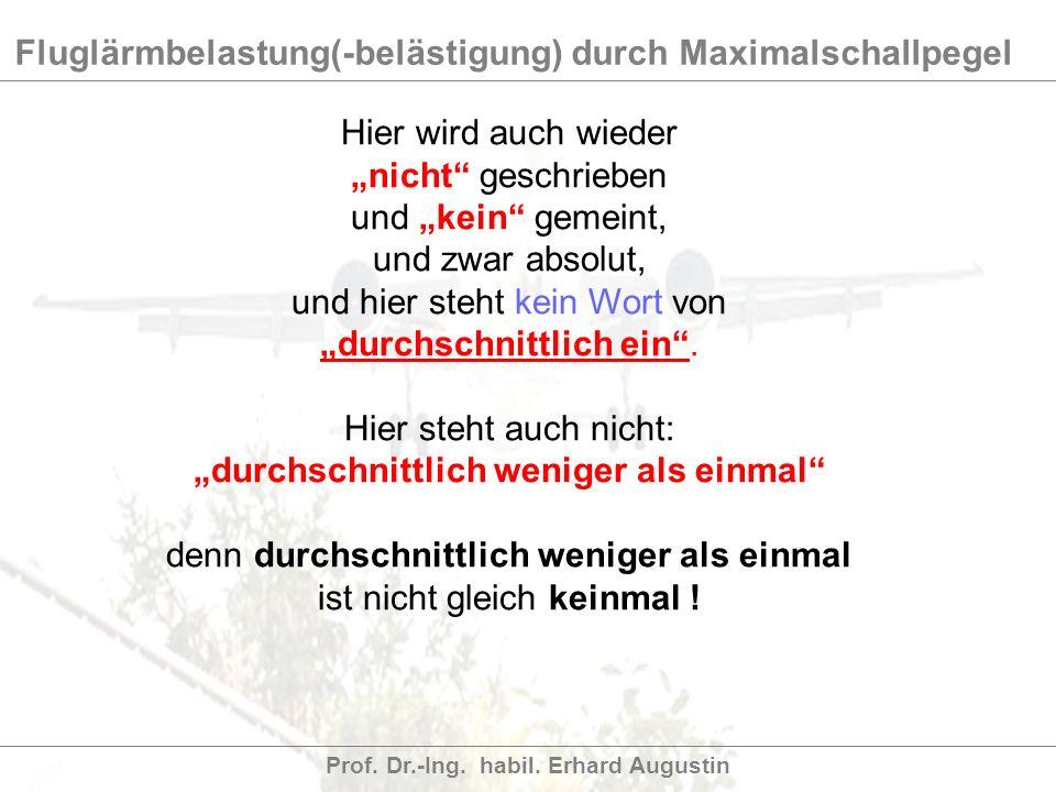 Fluglärmbelastung(-belästigung) durch Maximalschallpegel Prof. Dr.-Ing. habil. Erhard Augustin Hier wird auch wieder nicht geschrieben und kein gemein