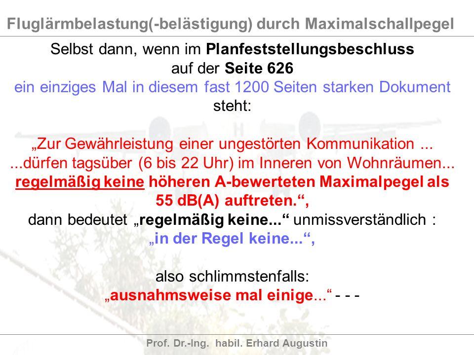 Fluglärmbelastung(-belästigung) durch Maximalschallpegel Prof. Dr.-Ing. habil. Erhard Augustin Selbst dann, wenn im Planfeststellungsbeschluss auf der