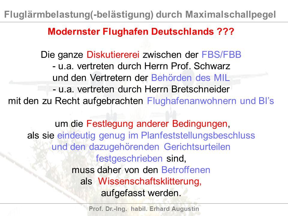 Fluglärmbelastung(-belästigung) durch Maximalschallpegel Prof. Dr.-Ing. habil. Erhard Augustin Modernster Flughafen Deutschlands ??? Die ganze Diskuti