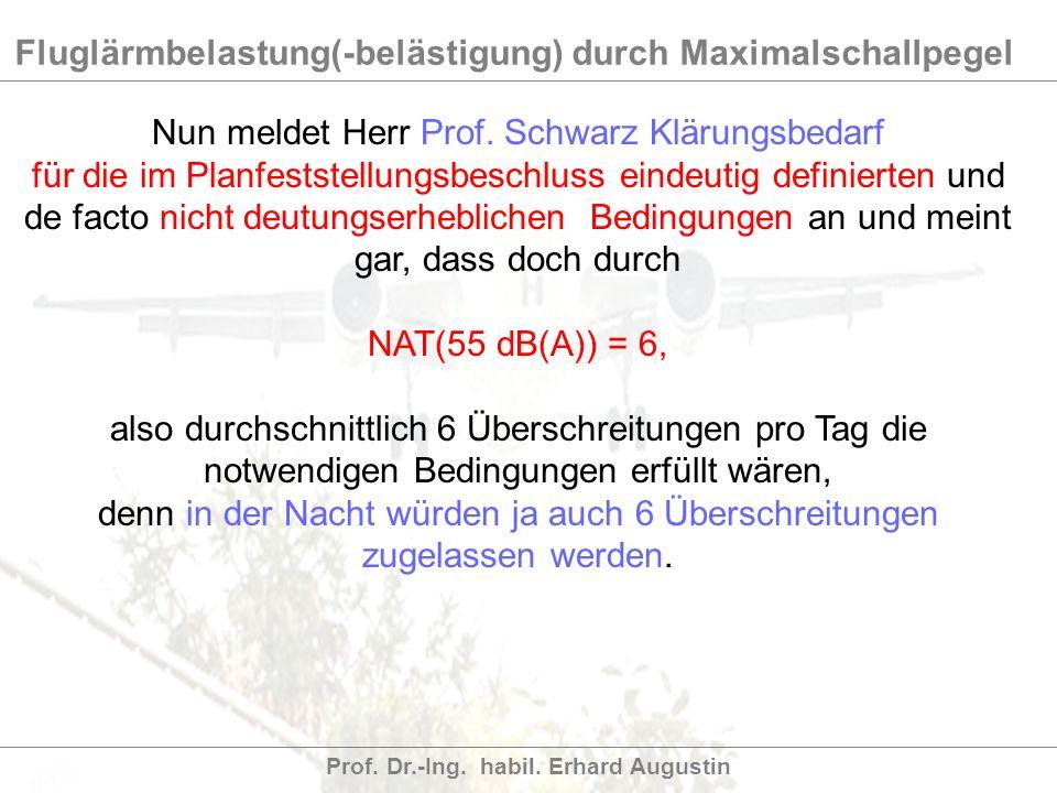 Fluglärmbelastung(-belästigung) durch Maximalschallpegel Prof. Dr.-Ing. habil. Erhard Augustin Nun meldet Herr Prof. Schwarz Klärungsbedarf für die im