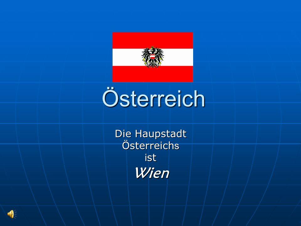 Österreich Österreich Die Haupstadt Österreich s i st Wien