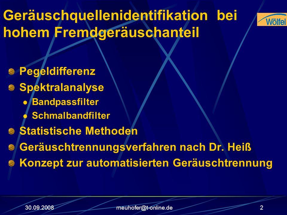 30.09.2008rneuhofer@t-online.de2 Geräuschquellenidentifikation bei hohem Fremdgeräuschanteil Pegeldifferenz Spektralanalyse Bandpassfilter Schmalbandf