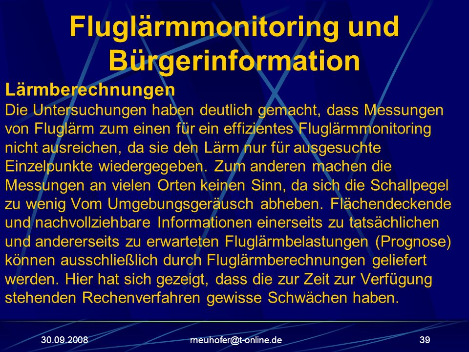 30.09.2008rneuhofer@t-online.de39 Fluglärmmonitoring und Bürgerinformation Lärmberechnungen Die Untersuchungen haben deutlich gemacht, dass Messungen