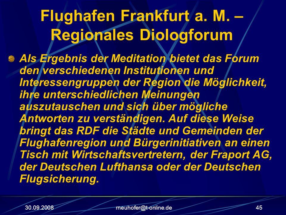 30.09.2008rneuhofer@t-online.de45 Flughafen Frankfurt a. M. – Regionales Diologforum Als Ergebnis der Meditation bietet das Forum den verschiedenen In