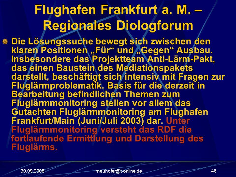 30.09.2008rneuhofer@t-online.de46 Flughafen Frankfurt a. M. – Regionales Diologforum Die Lösungssuche bewegt sich zwischen den klaren Positionen Für u