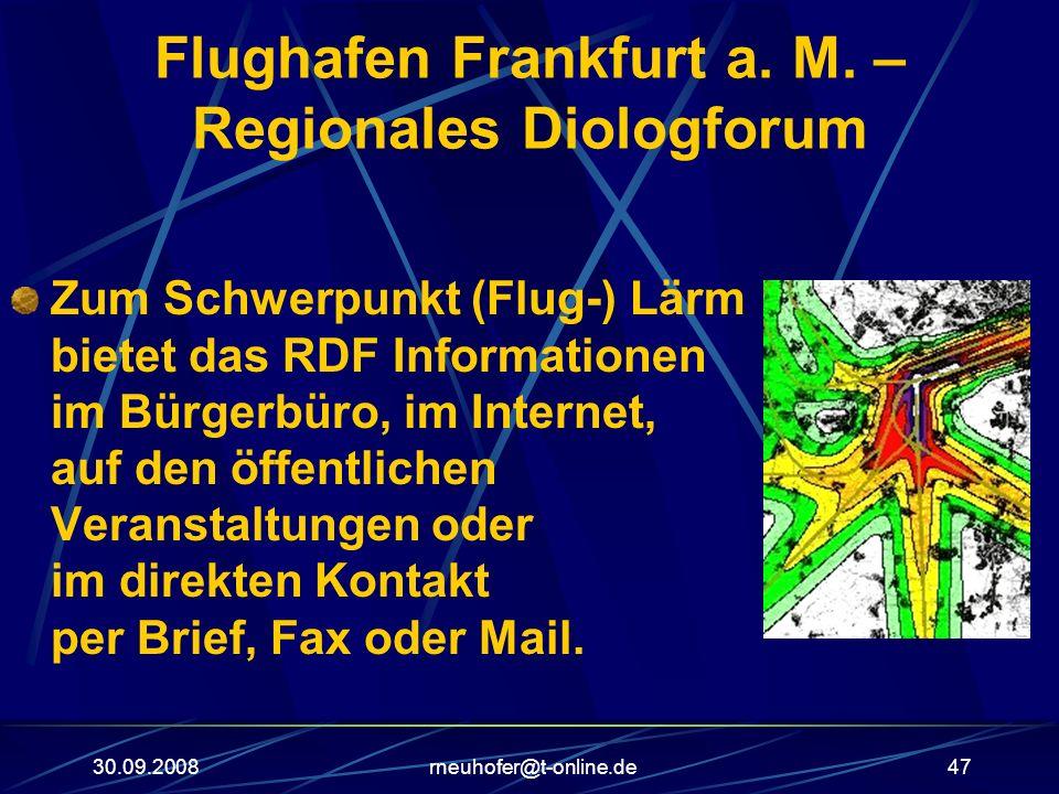 30.09.2008rneuhofer@t-online.de47 Flughafen Frankfurt a. M. – Regionales Diologforum Zum Schwerpunkt (Flug-) Lärm bietet das RDF Informationen im Bürg