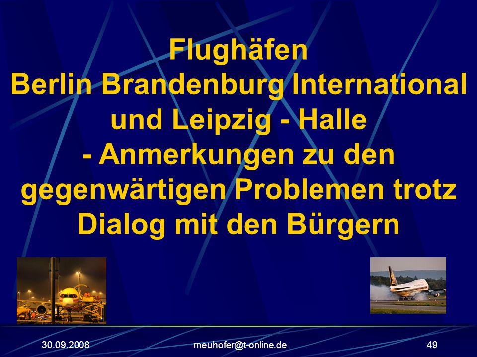 30.09.2008rneuhofer@t-online.de49 Flughäfen Berlin Brandenburg International und Leipzig - Halle - Anmerkungen zu den gegenwärtigen Problemen trotz Di