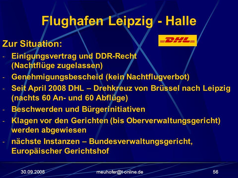 30.09.2008rneuhofer@t-online.de56 Flughafen Leipzig - Halle Zur Situation: - Einigungsvertrag und DDR-Recht (Nachtflüge zugelassen) - Genehmigungsbesc