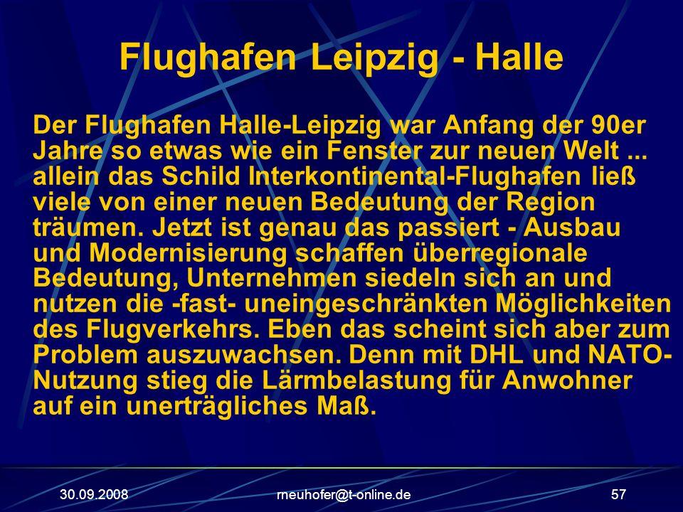 30.09.2008rneuhofer@t-online.de57 Flughafen Leipzig - Halle Der Flughafen Halle-Leipzig war Anfang der 90er Jahre so etwas wie ein Fenster zur neuen W