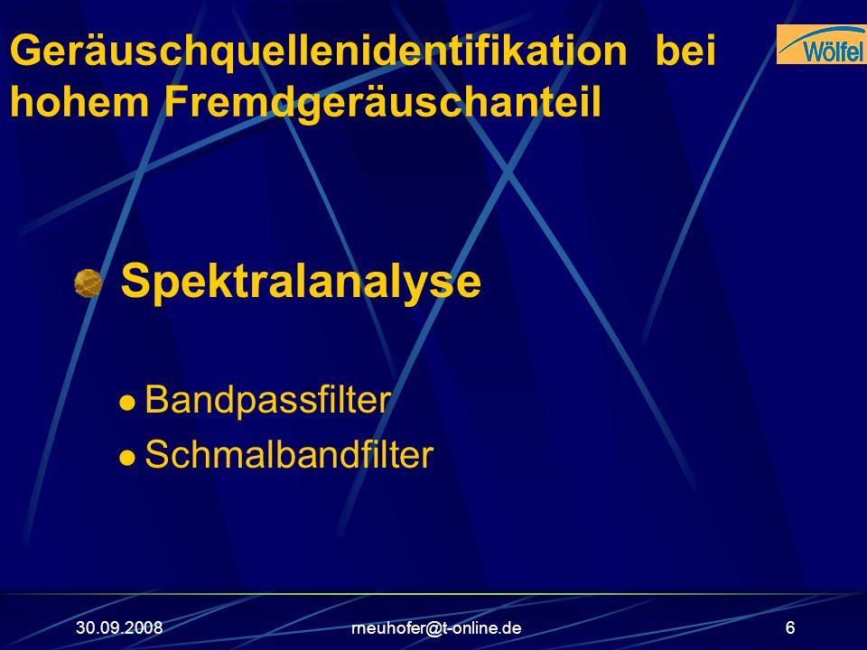 30.09.2008rneuhofer@t-online.de6 Geräuschquellenidentifikation bei hohem Fremdgeräuschanteil Spektralanalyse Bandpassfilter Schmalbandfilter