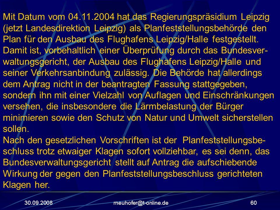 30.09.2008rneuhofer@t-online.de60 Mit Datum vom 04.11.2004 hat das Regierungspräsidium Leipzig (jetzt Landesdirektion Leipzig) als Planfeststellungsb