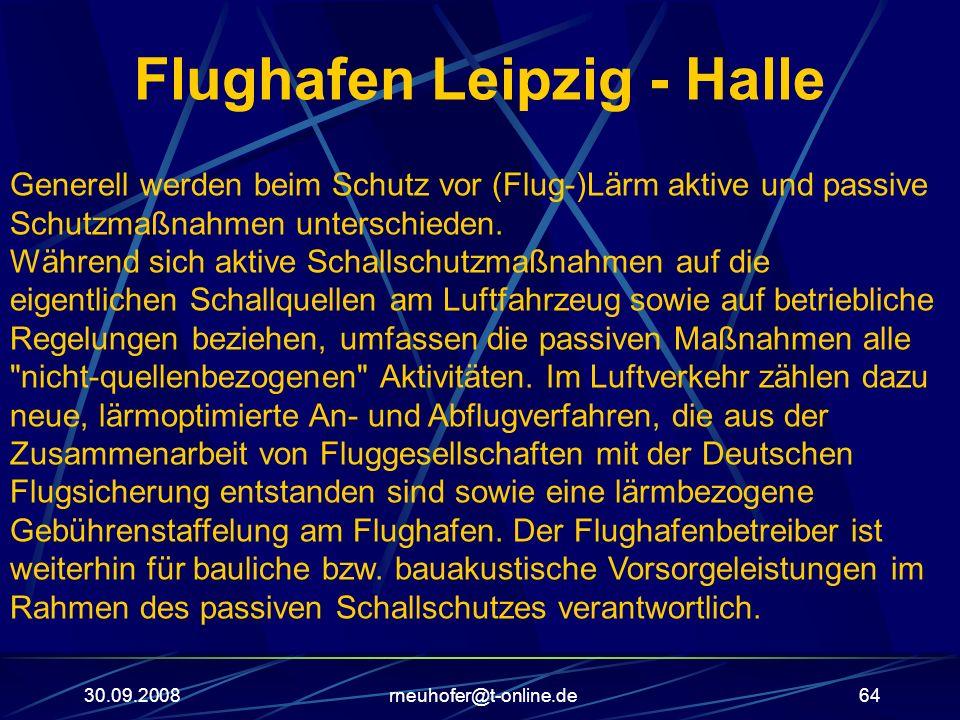 30.09.2008rneuhofer@t-online.de64 Flughafen Leipzig - Halle Generell werden beim Schutz vor (Flug-)Lärm aktive und passive Schutzmaßnahmen unterschied
