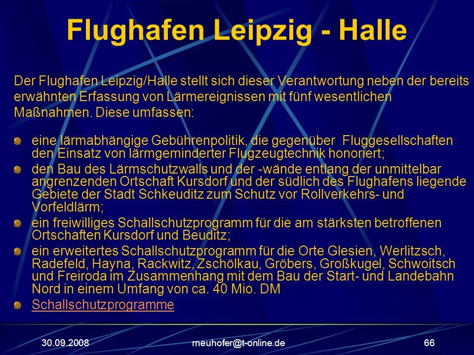 30.09.2008rneuhofer@t-online.de66 Flughafen Leipzig - Halle Der Flughafen Leipzig/Halle stellt sich dieser Verantwortung neben der bereits erwähnten E