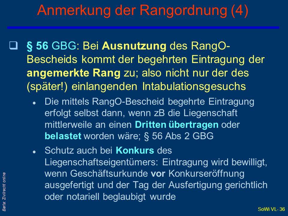 SoWi VL- 36 Barta: Zivilrecht online Anmerkung der Rangordnung (4) q§ 56 GBG: Bei Ausnutzung des RangO- Bescheids kommt der begehrten Eintragung der a