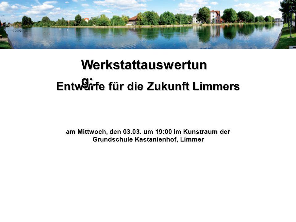 Entwürfe für die Zukunft Limmers am Mittwoch, den 03.03. um 19:00 im Kunstraum der Grundschule Kastanienhof, Limmer Werkstattauswertun g: