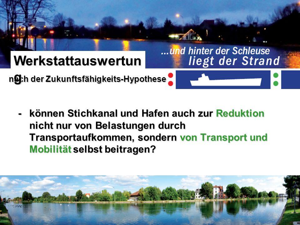 - können Stichkanal und Hafen auch zur Reduktion nicht nur von Belastungen durch Transportaufkommen, sondern von Transport und Mobilität selbst beitra