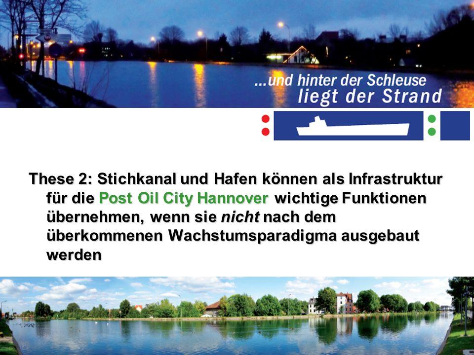 These 2: Stichkanal und Hafen können als Infrastruktur für die Post Oil City Hannover wichtige Funktionen übernehmen, wenn sie nicht nach dem überkomm