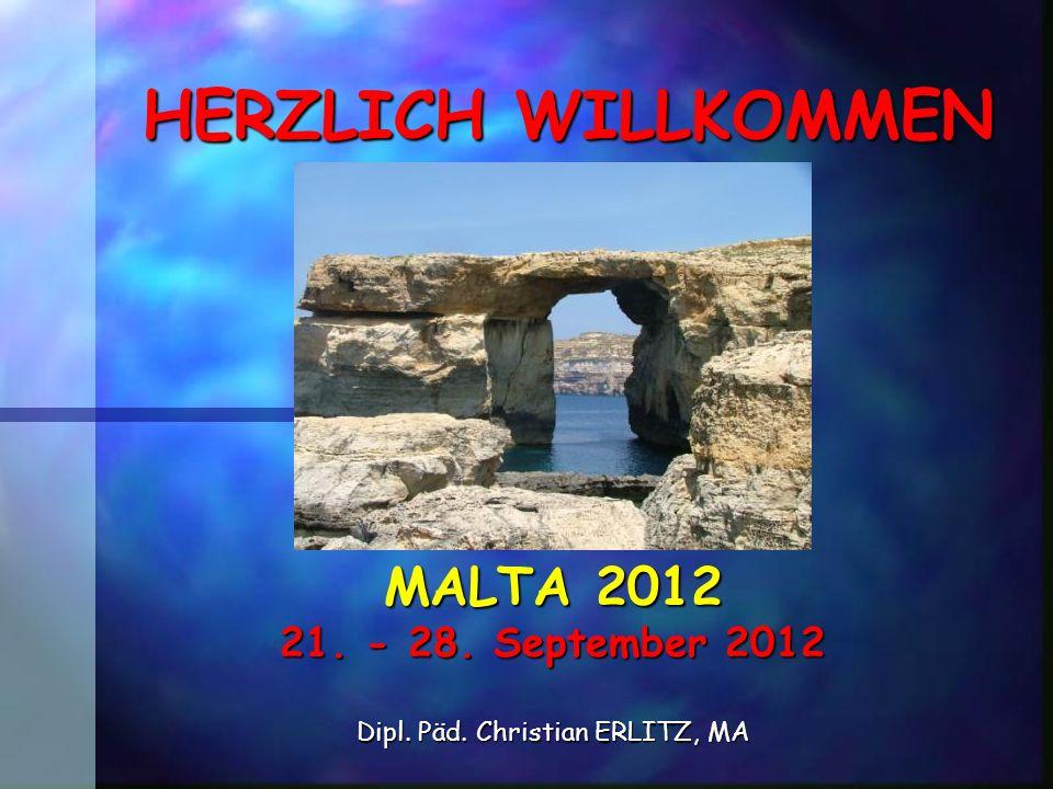 HERZLICH WILLKOMMEN MALTA 2012 21. - 28. September 2012 Dipl. Päd. Christian ERLITZ, MA
